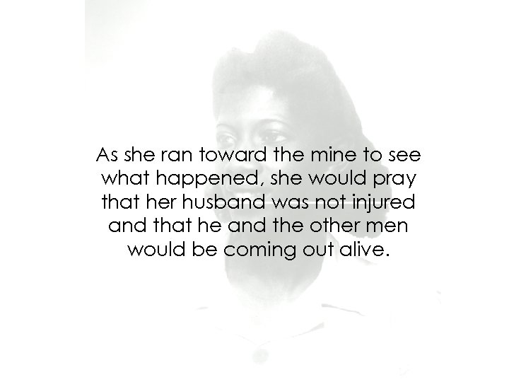 As she ran toward the mine to see what happened, she would pray that