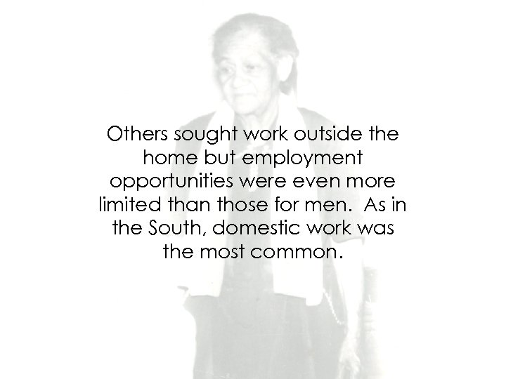 Others sought work outside the home but employment opportunities were even more limited than