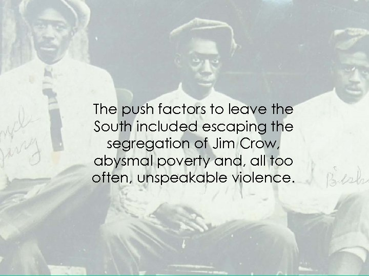The push factors to leave the South included escaping the segregation of Jim Crow,