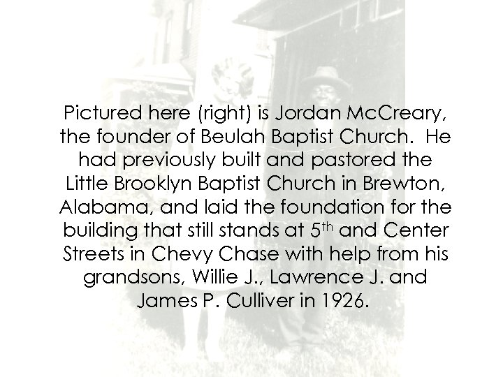 Pictured here (right) is Jordan Mc. Creary, the founder of Beulah Baptist Church. He