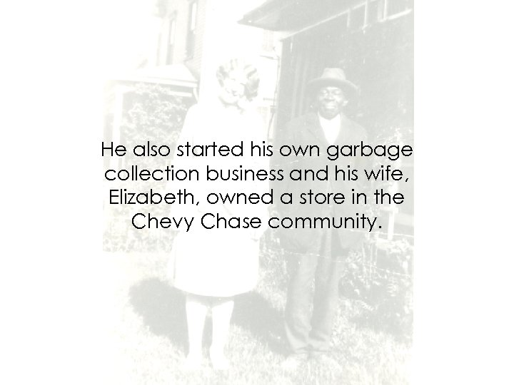 He also started his own garbage collection business and his wife, Elizabeth, owned a