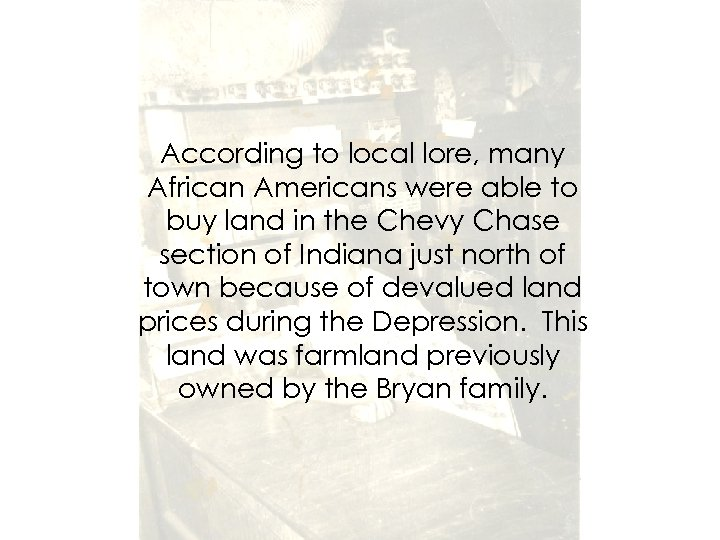 According to local lore, many African Americans were able to buy land in the