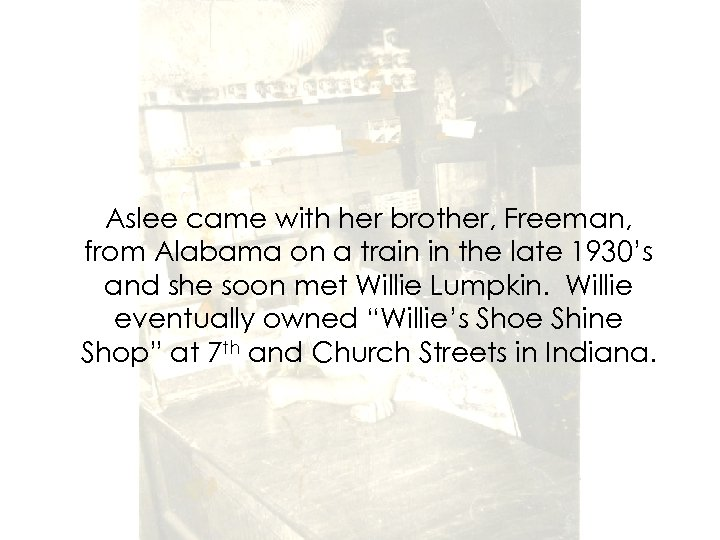 Aslee came with her brother, Freeman, from Alabama on a train in the late