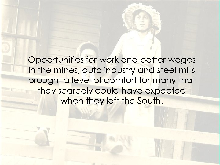 Opportunities for work and better wages in the mines, auto industry and steel mills