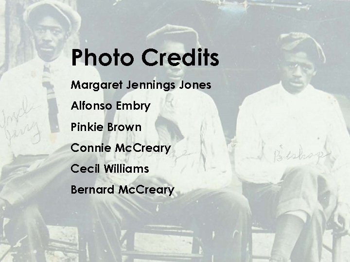 Photo Credits Margaret Jennings Jones Alfonso Embry Pinkie Brown Connie Mc. Creary Cecil Williams
