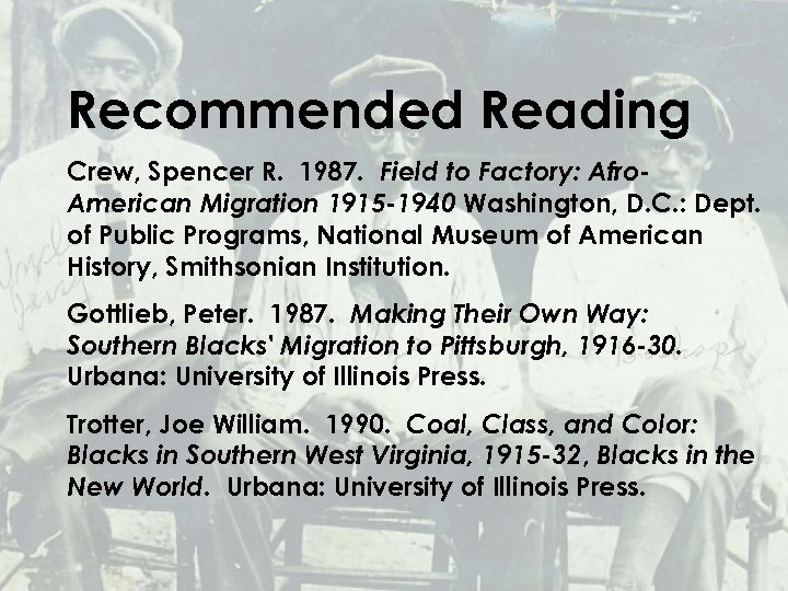 Recommended Reading Crew, Spencer R. 1987. Field to Factory: Afro. American Migration 1915 -1940