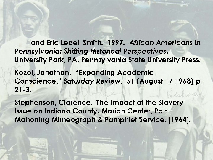____ and Eric Ledell Smith. 1997. African Americans in Pennsylvania: Shifting Historical Perspectives. University