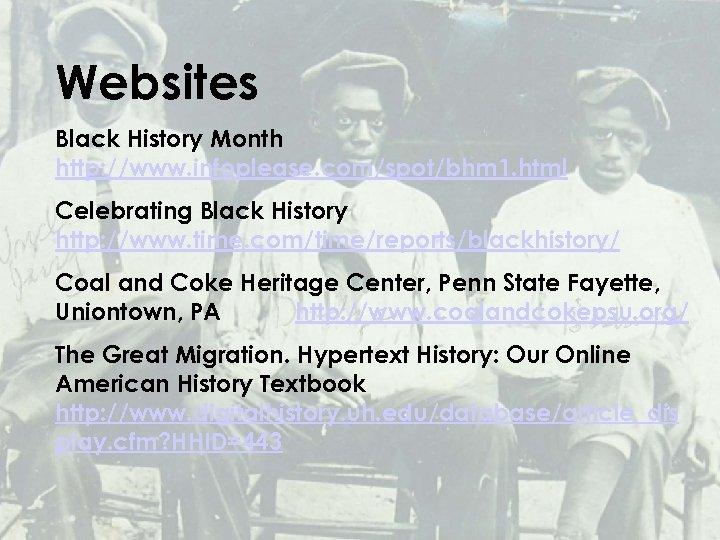 Websites Black History Month http: //www. infoplease. com/spot/bhm 1. html Celebrating Black History http: