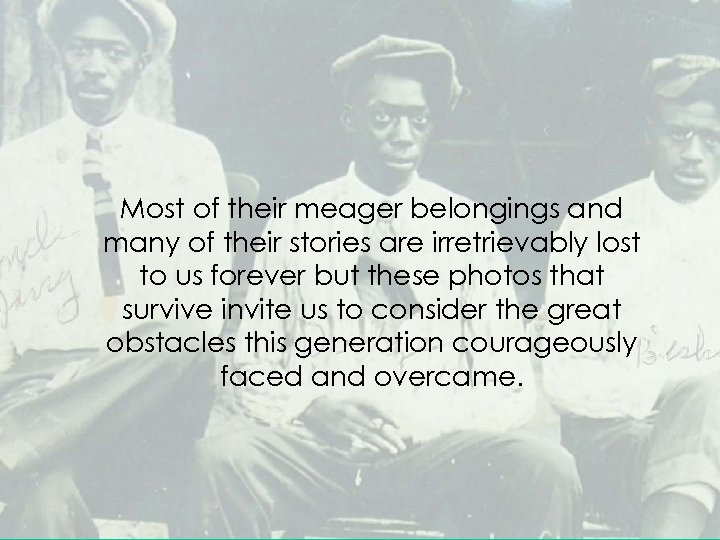 Most of their meager belongings and many of their stories are irretrievably lost to