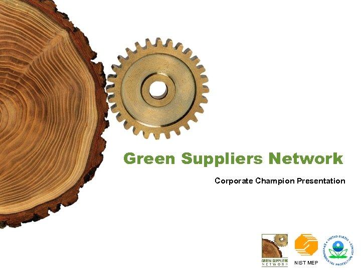 Green Suppliers Network Corporate Champion Presentation NIST MEP