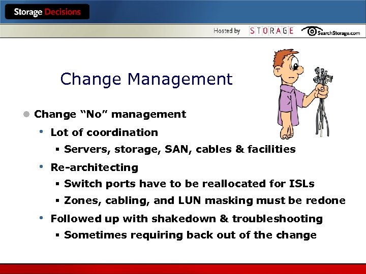 "Change Management l Change ""No"" management • Lot of coordination § Servers, storage, SAN,"