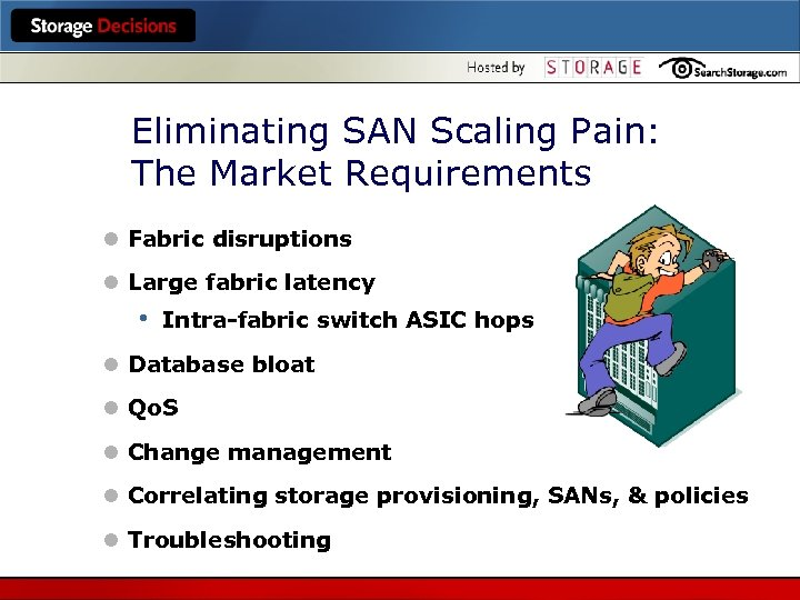 Eliminating SAN Scaling Pain: The Market Requirements l Fabric disruptions l Large fabric latency