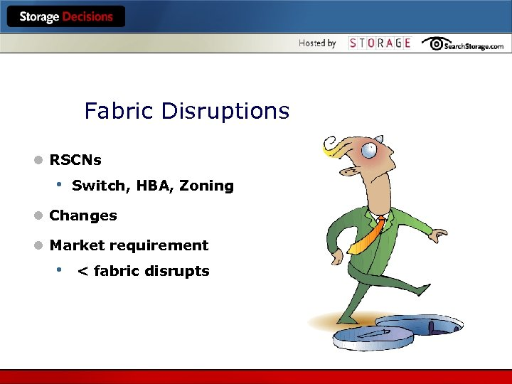 Fabric Disruptions l RSCNs • Switch, HBA, Zoning l Changes l Market requirement •