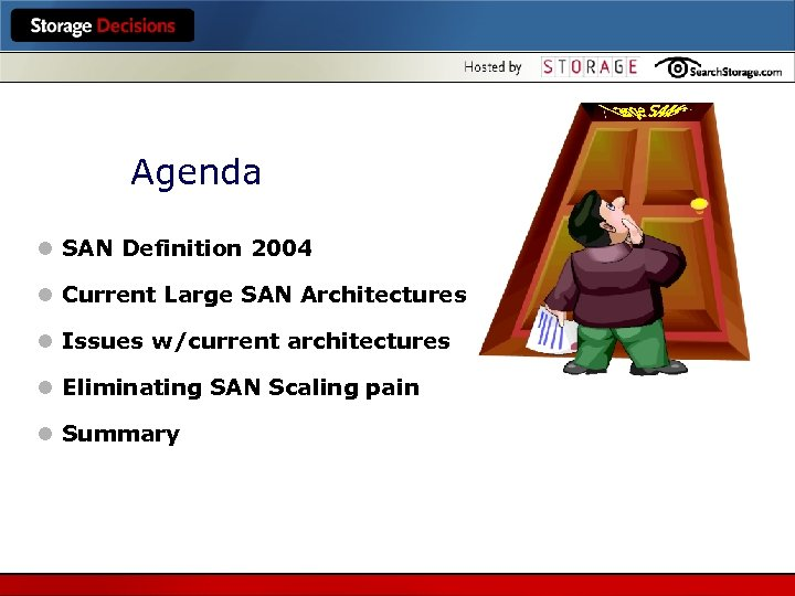 Agenda l SAN Definition 2004 l Current Large SAN Architectures l Issues w/current architectures