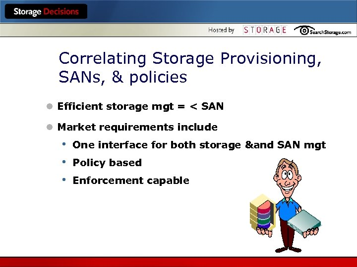 Correlating Storage Provisioning, SANs, & policies l Efficient storage mgt = < SAN l