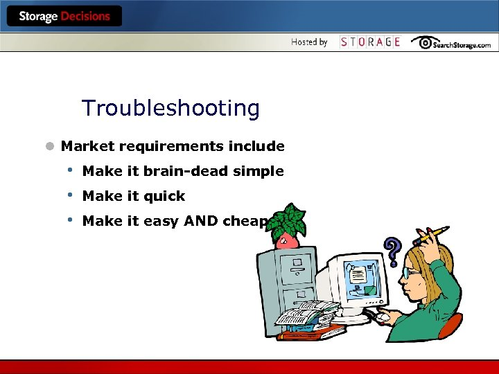 Troubleshooting l Market requirements include • • • Make it brain-dead simple Make it