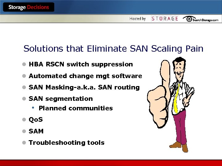 Solutions that Eliminate SAN Scaling Pain l HBA RSCN switch suppression l Automated change