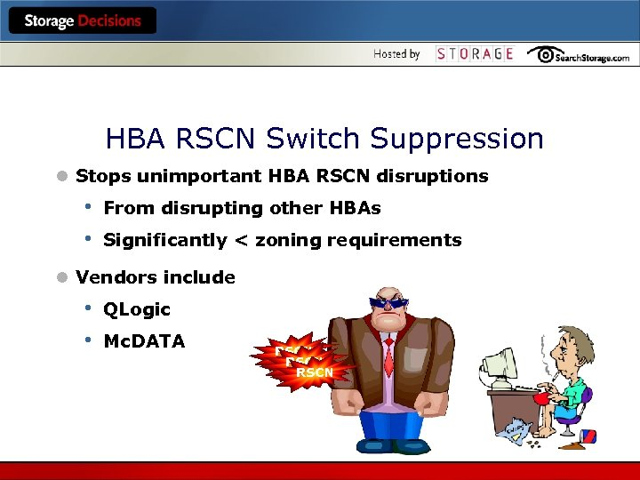 HBA RSCN Switch Suppression l Stops unimportant HBA RSCN disruptions • • From disrupting