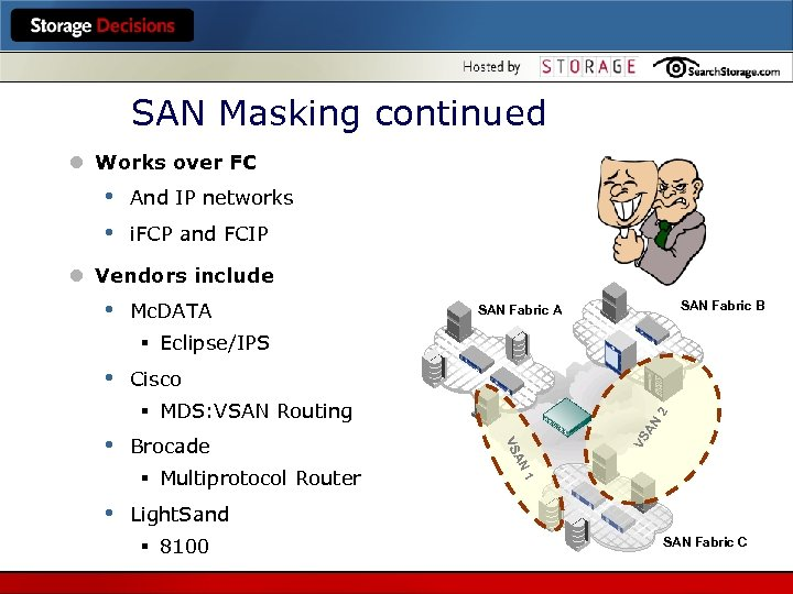 SAN Masking continued l Works over FC • • And IP networks i. FCP
