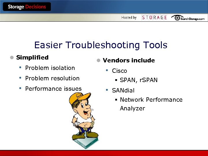 Easier Troubleshooting Tools l Simplified • • • Problem isolation l Vendors include •