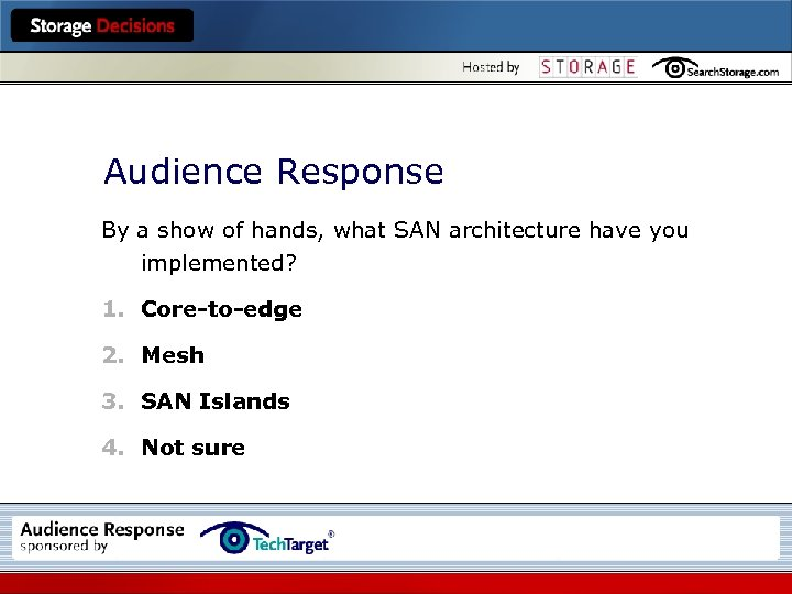 Audience Response By a show of hands, what SAN architecture have you implemented? 1.