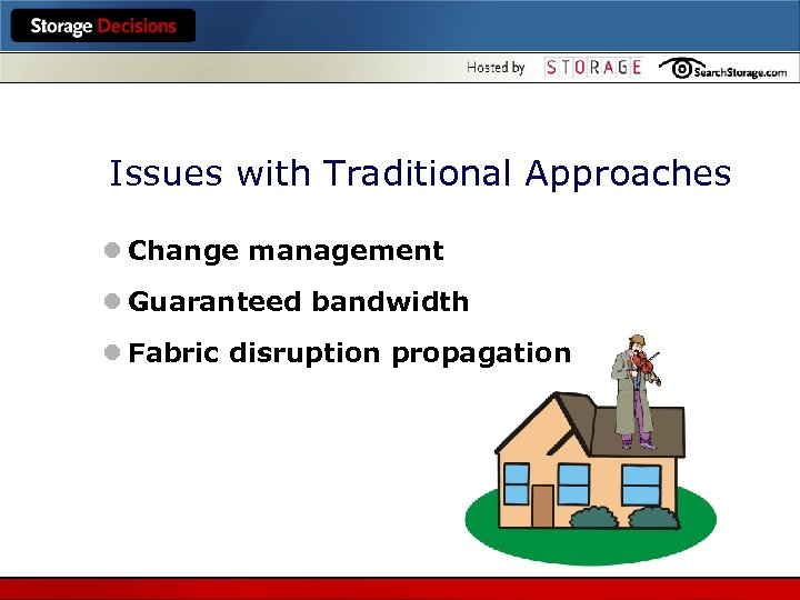 Issues with Traditional Approaches l Change management l Guaranteed bandwidth l Fabric disruption propagation