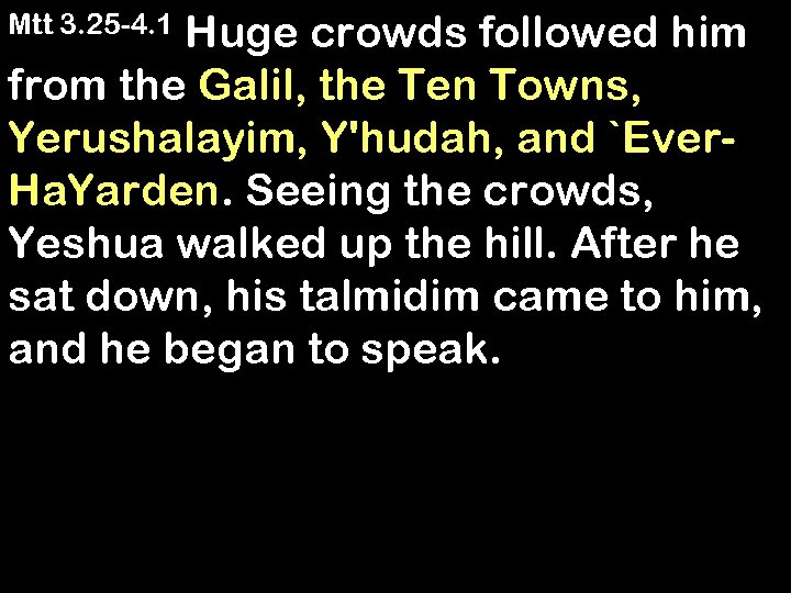 Huge crowds followed him from the Galil, the Ten Towns, Yerushalayim, Y'hudah, and `Ever.