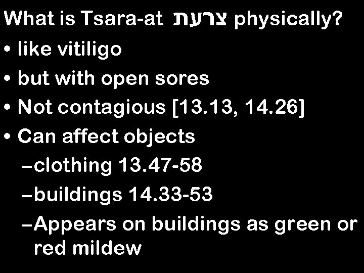 What is Tsara-at צרעת physically? • like vitiligo • but with open sores •