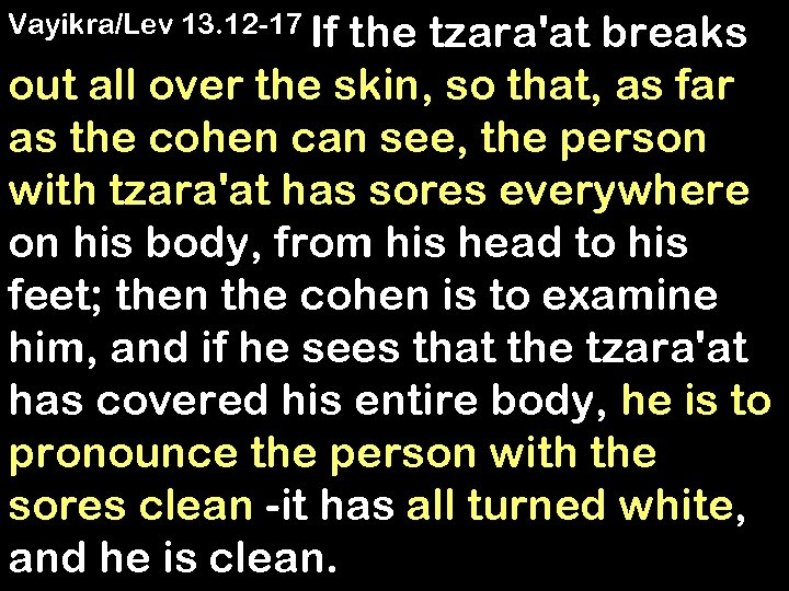 Vayikra/Lev 13. 12 -17 If the tzara'at breaks out all over the skin, so