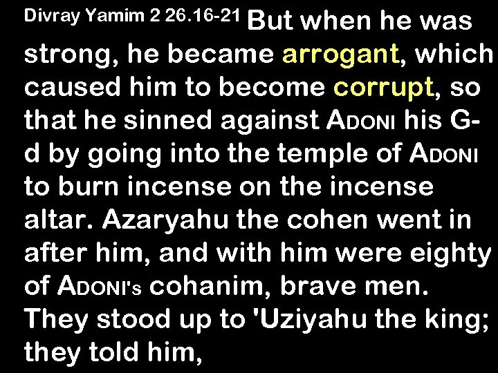 Divray Yamim 2 26. 16 -21 But when he was strong, he became arrogant,