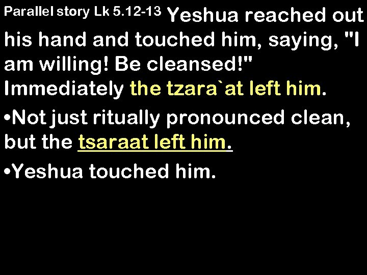 Yeshua reached out his hand touched him, saying,