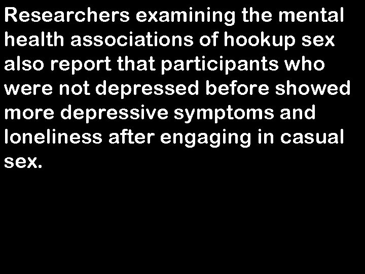 Researchers examining the mental health associations of hookup sex also report that participants who