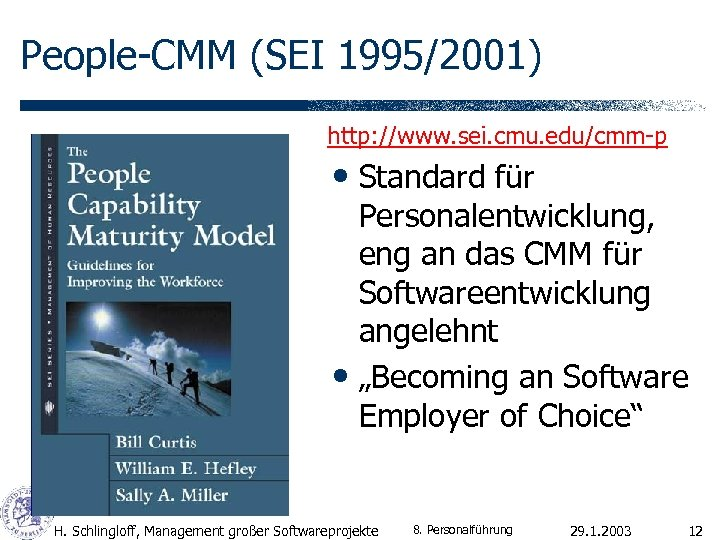 People-CMM (SEI 1995/2001) http: //www. sei. cmu. edu/cmm-p • Standard für Personalentwicklung, eng an
