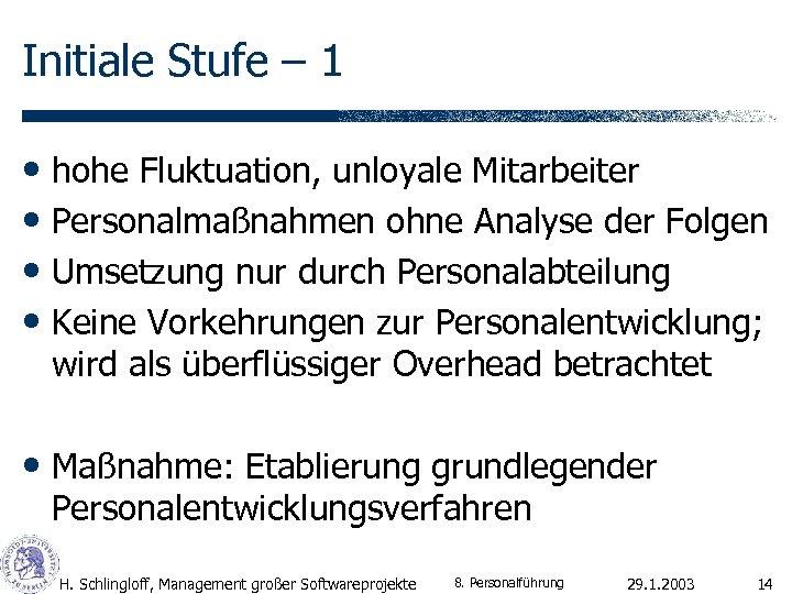 Initiale Stufe – 1 • hohe Fluktuation, unloyale Mitarbeiter • Personalmaßnahmen ohne Analyse der