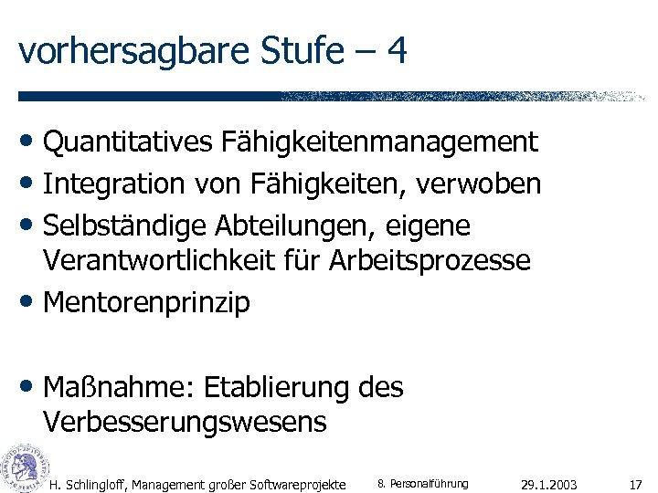 vorhersagbare Stufe – 4 • Quantitatives Fähigkeitenmanagement • Integration von Fähigkeiten, verwoben • Selbständige