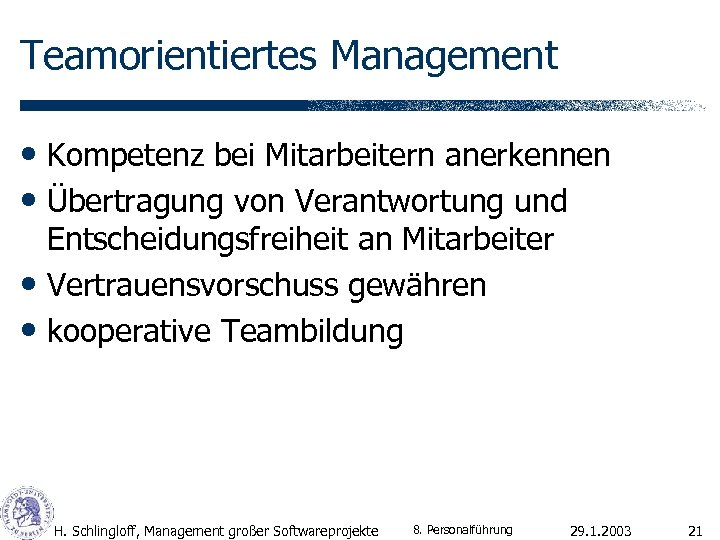 Teamorientiertes Management • Kompetenz bei Mitarbeitern anerkennen • Übertragung von Verantwortung und Entscheidungsfreiheit an