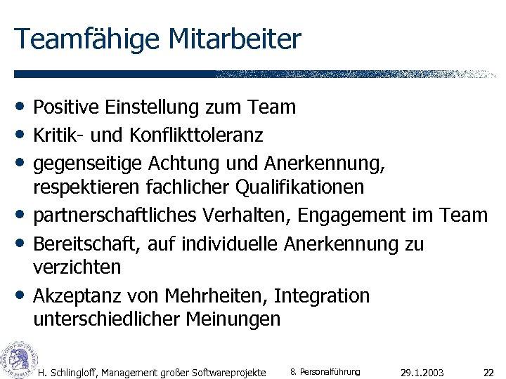Teamfähige Mitarbeiter • Positive Einstellung zum Team • Kritik- und Konflikttoleranz • gegenseitige Achtung