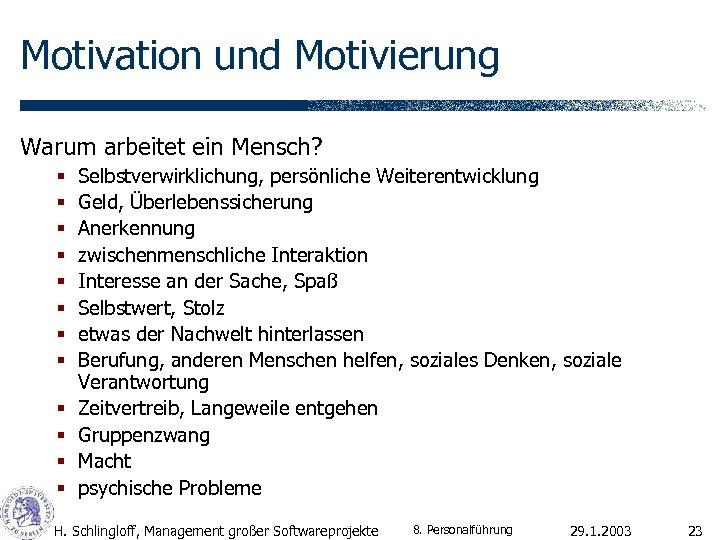 Motivation und Motivierung Warum arbeitet ein Mensch? § § § Selbstverwirklichung, persönliche Weiterentwicklung Geld,