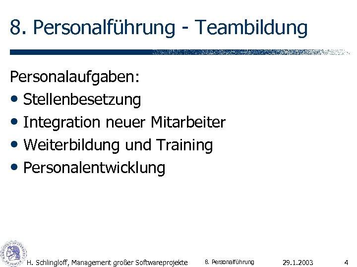 8. Personalführung - Teambildung Personalaufgaben: • Stellenbesetzung • Integration neuer Mitarbeiter • Weiterbildung und