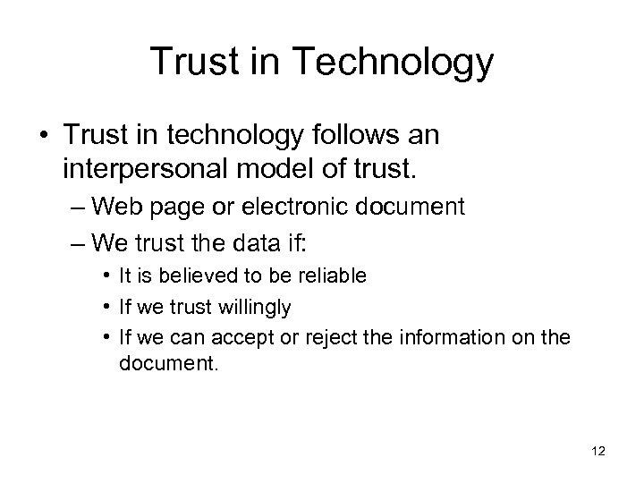 Trust in Technology • Trust in technology follows an interpersonal model of trust. –