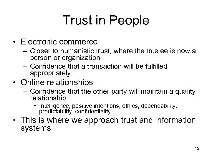 Trust in People • Electronic commerce – Closer to humanistic trust, where the trustee