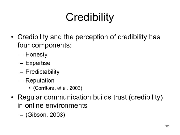 Credibility • Credibility and the perception of credibility has four components: – – Honesty