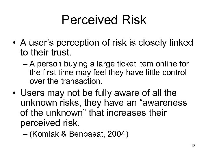 Perceived Risk • A user's perception of risk is closely linked to their trust.