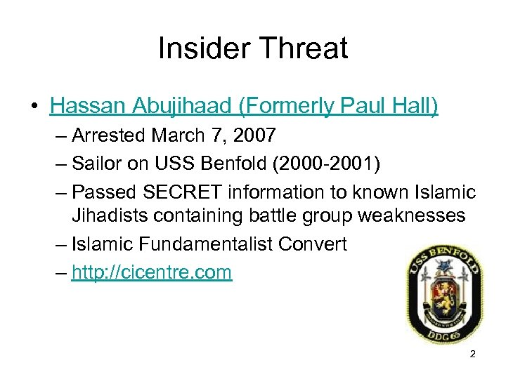 Insider Threat • Hassan Abujihaad (Formerly Paul Hall) – Arrested March 7, 2007 –