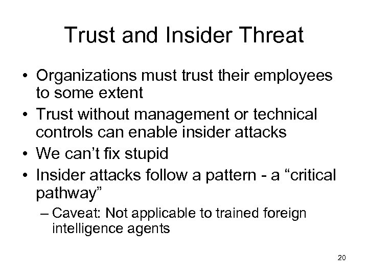 Trust and Insider Threat • Organizations must trust their employees to some extent •