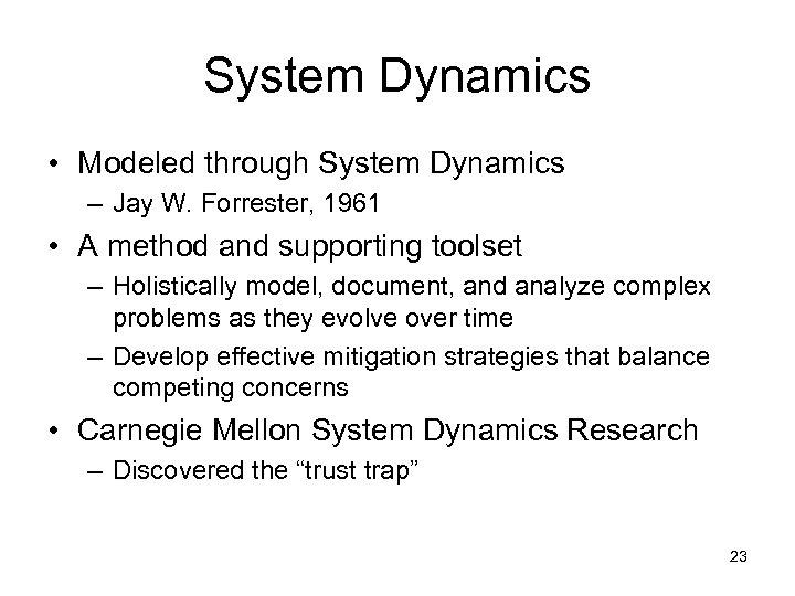 System Dynamics • Modeled through System Dynamics – Jay W. Forrester, 1961 • A