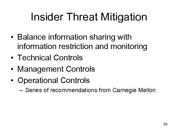 Insider Threat Mitigation • Balance information sharing with information restriction and monitoring • Technical