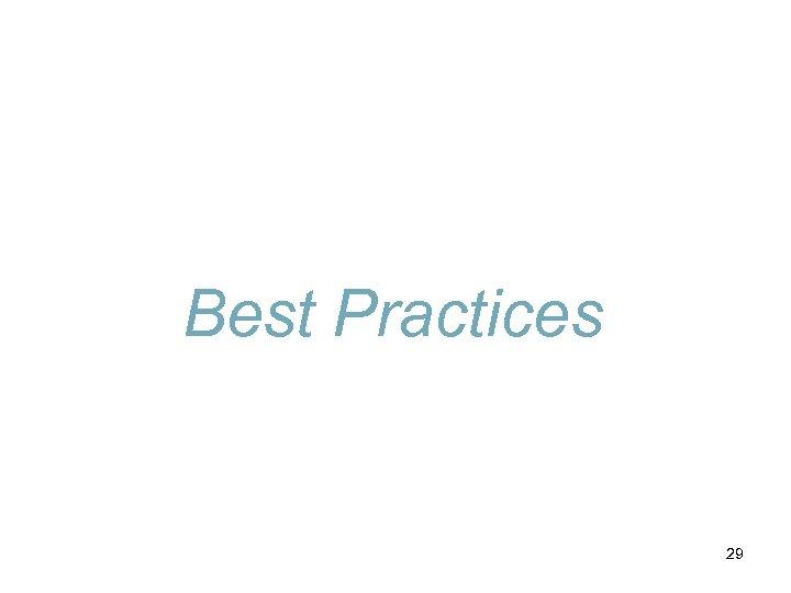 Best Practices 29