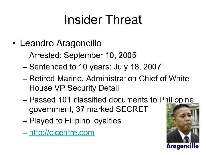 Insider Threat • Leandro Aragoncillo – Arrested: September 10, 2005 – Sentenced to 10