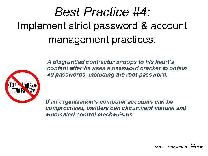 Best Practice #4: Implement strict password & account management practices. A disgruntled contractor snoops